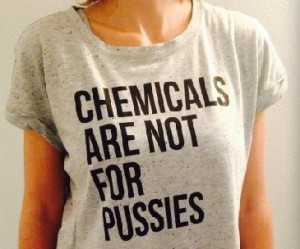 chemicals are not for pussies 2
